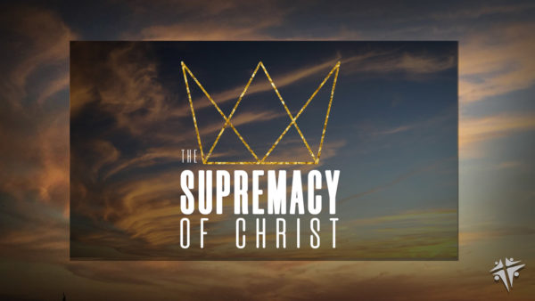 The Supremacy of Jesus Christ