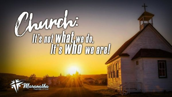 Church: It's not what we do, it's who we are!