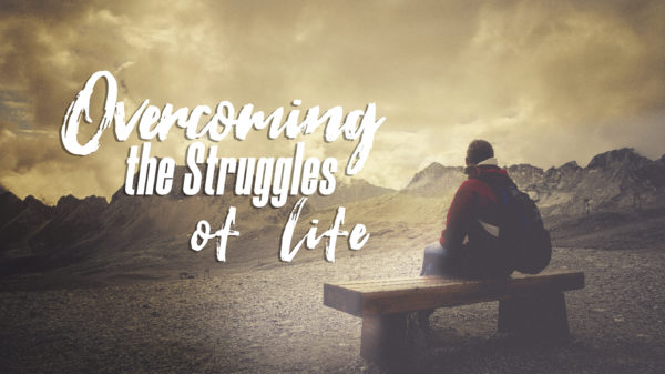 Overcoming the Struggles of Life