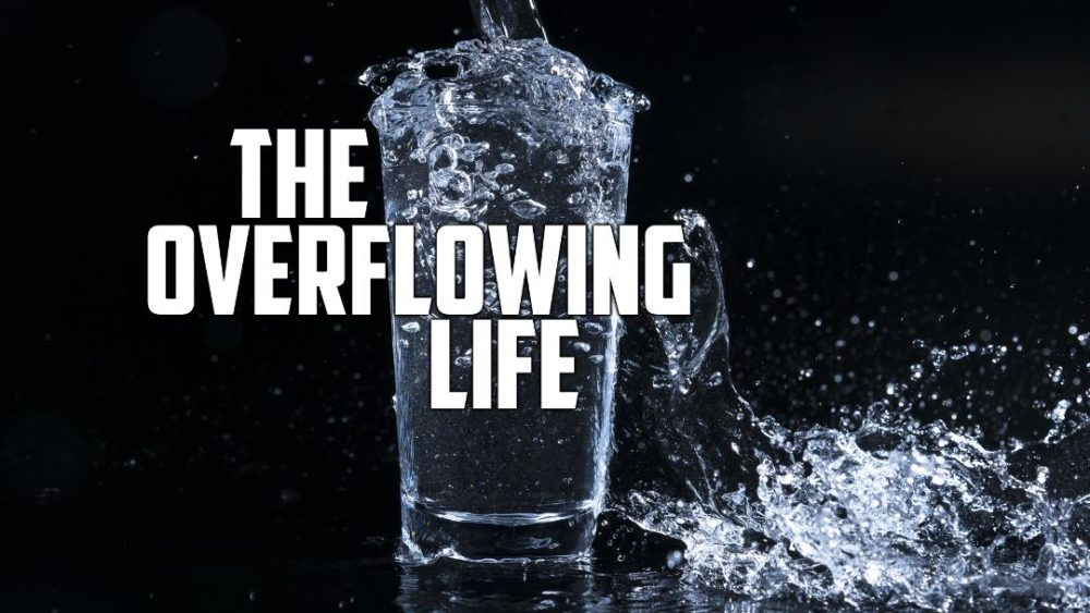 The Overflowing Life