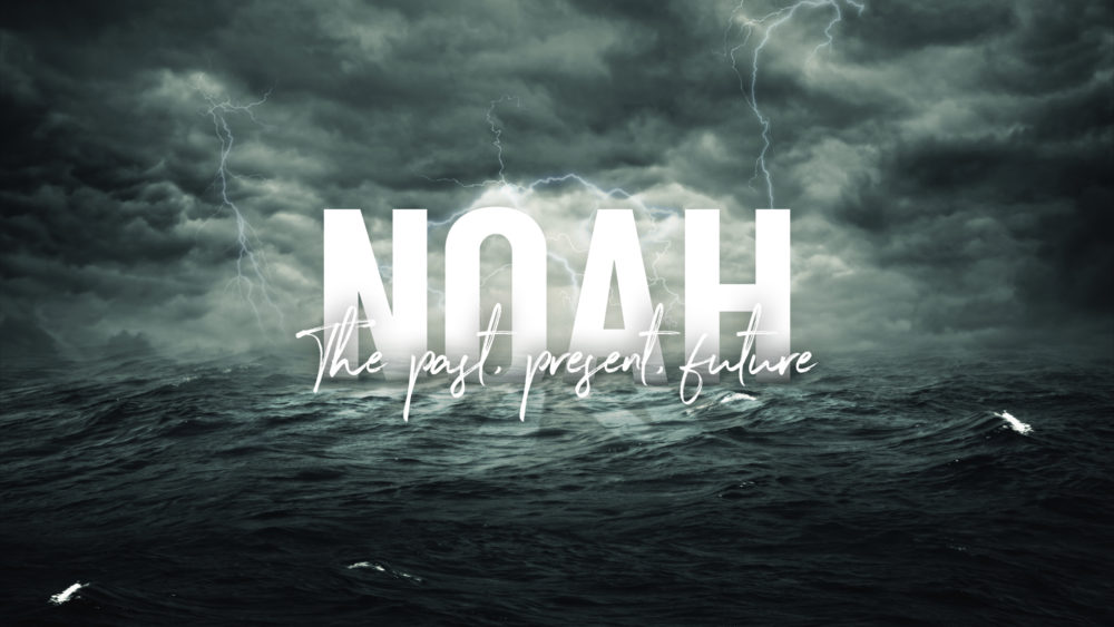 Noah: The Past, Present, and Future