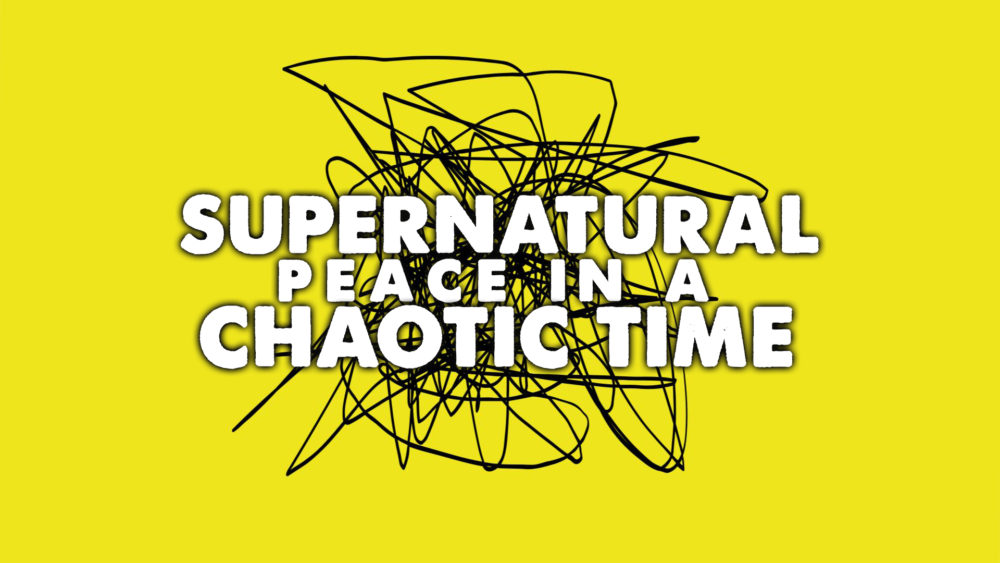 Supernatural Peace In a Chaotic Time Image