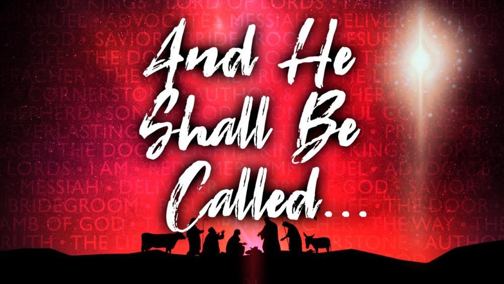 And He Shall Be Called...
