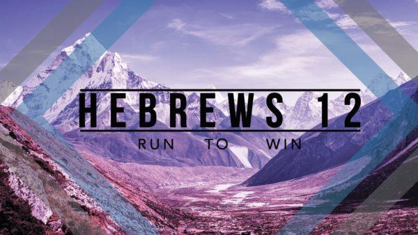 Hebrews 12  Run To Win